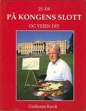 """""""25 år på kongens slott - og veien dit"""" av Guthorm Kavli"""