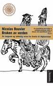 """""""Bruken av verden - en langsom og lykkelig reise fra Sveits til Afghanistan"""" av Nicolas Bouvier"""