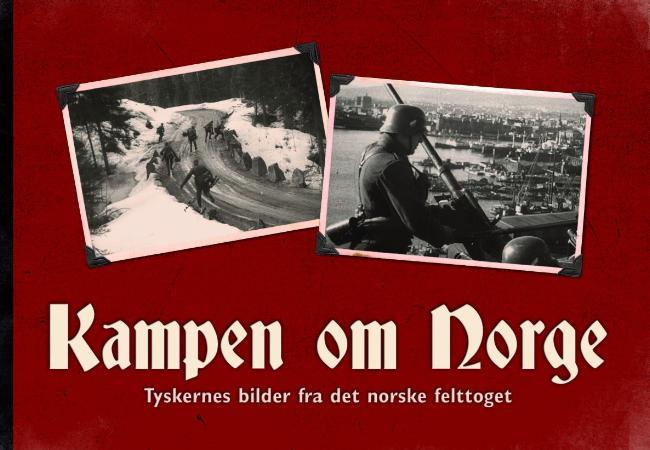 """""""Kampen om Norge - tyskernes bilder fra det norske felttoget"""" av Per Erik Olsen"""
