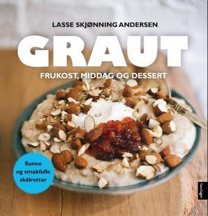 """""""Graut - frukost, middag og dessert"""" av Lasse Skjønning Andersen"""