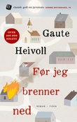 """""""Før jeg brenner ned - roman"""" av Gaute Heivoll"""