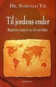 """""""Til jordens ender - kristen misjon og Guds ord"""" av Norvald Yri"""