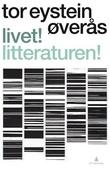"""""""Livet! Litteraturen! - 56 forsøk og forslag"""" av Tor Eystein Øverås"""