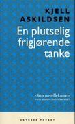 """""""En plutselig frigjørende tanke - noveller i utvalg"""" av Kjell Askildsen"""