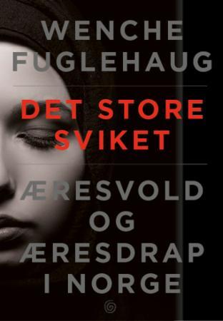"""""""Det store sviket - æresvold og æresdrap i Norge"""" av Wenche Fuglehaug"""