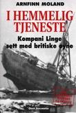 """""""I hemmelig tjeneste - kompani Linge sett med britiske øyne"""" av Arnfinn Moland"""