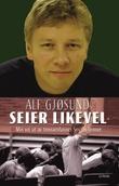 """""""Seier likevel - min vei ut av trossamfunnet Smiths venner"""" av Alf Gjøsund"""