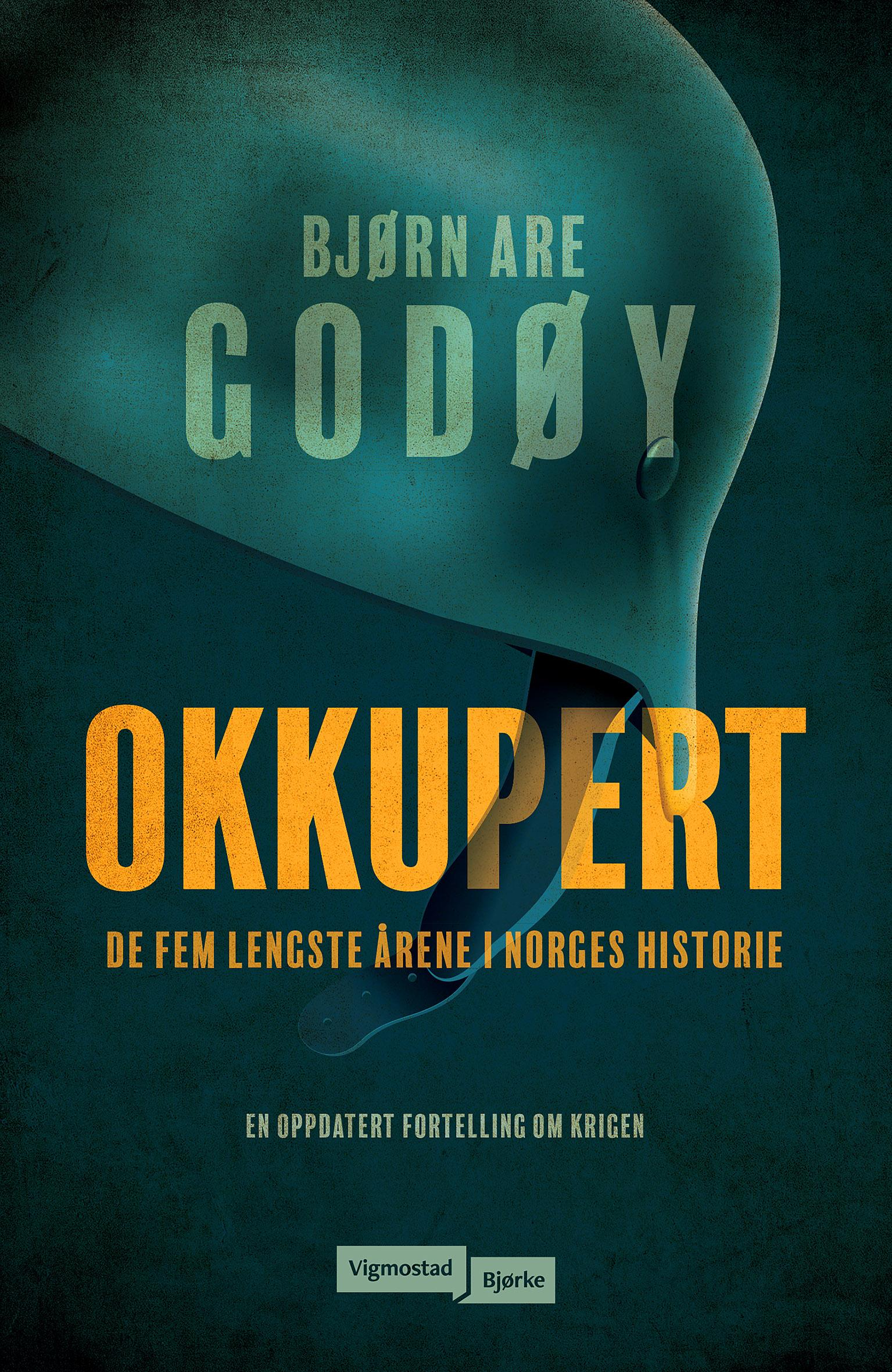 """""""Okkupert - de fem lengste årene i Norges historie"""" av Bjørn Are Godøy"""