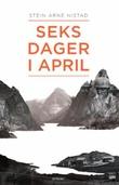 """""""Seks dager i april et historisk drama om kjærlighet, liv og død i slaget om Narvik 9.-14. april 1940"""" av Stein Arne Nistad"""