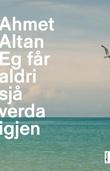 """""""Eg får aldri sjå verda igjen"""" av Ahmet Altan"""
