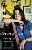"""""""Å tale og å tie - essay"""" av Vigdis Hjorth"""