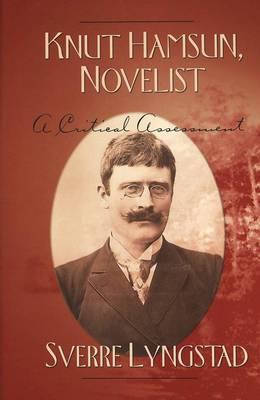 """""""Knut Hamsun, Novelist - A Critical Assessment"""" av Sverre Lyngstad"""