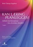 """""""Kan læring planlegges? - arbeid med læreplaner - hva, hvordan, hvorfor?"""" av Britt Ulstrup Engelsen"""