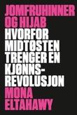 """""""Jomfruhinner og hijab - hvorfor Midtøsten trenger en kjønnsrevolusjon"""" av Mona Eltahawy"""