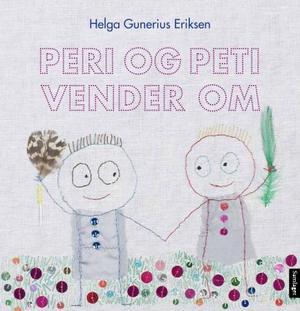 """""""Peri og Peti vender om"""" av Helga Gunerius Eriksen"""
