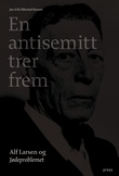 """""""En antisemitt trer frem - Alf Larsen og Jødeproblemet"""" av Jan-Erik Ebbestad Hansen"""