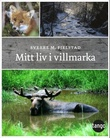 """""""Mitt liv i villmarka"""" av Sverre M. Fjelstad"""