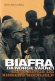 """""""Biafra - da Norge våknet - Elias Berge og Kirkens nødhjelp"""" av Bjørn Magnus Berge"""