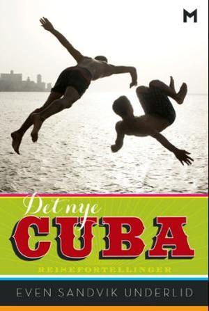 """""""Det nye Cuba - reisefortellinger"""" av Even Sandvik Underlid"""