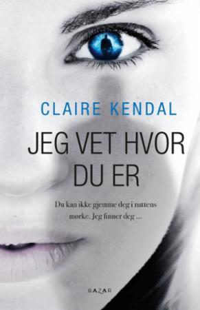 """""""Jeg vet hvor du er - roman"""" av Claire Kendal"""