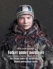 """""""Folket under nordlyset - Sophus Tromholts fotografier fra årene 1882-1883 i farger"""" av Per Ivar Somby"""
