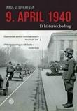 """""""9. april 1940 - et historisk bedrag"""" av Aage G. Sivertsen"""