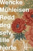 """""""Redd deg selv, lille hjerte - roman"""" av Wencke Mühleisen"""