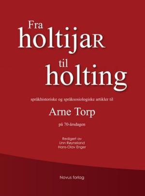 """Fra holtijaR til holting - språkhistoriske og språksosiologiske artikler til Arne Torp på 70-årsdagen"" av Unn Røyneland"
