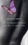 """""""Når kroppen husker det du vil glemme"""" av Solveig Bøhle"""