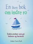 """""""En liten bok om indre ro - enkle øvelser som gir balanse og harmoni"""" av Ashley Davis Bush"""