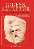 """""""Grµsk skulptur fra dµdalisk til hellenistisk"""" av Bente Kiilerich"""