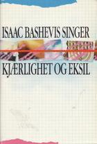 """""""Kjærlighet og eksil"""" av Isaac Bashevis Singer"""