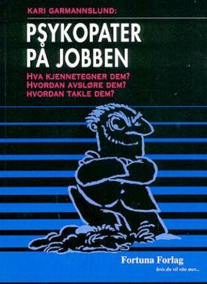 """""""Psykopater på jobben - hva kjennetegner dem?"""" av Kari Garmannslund"""