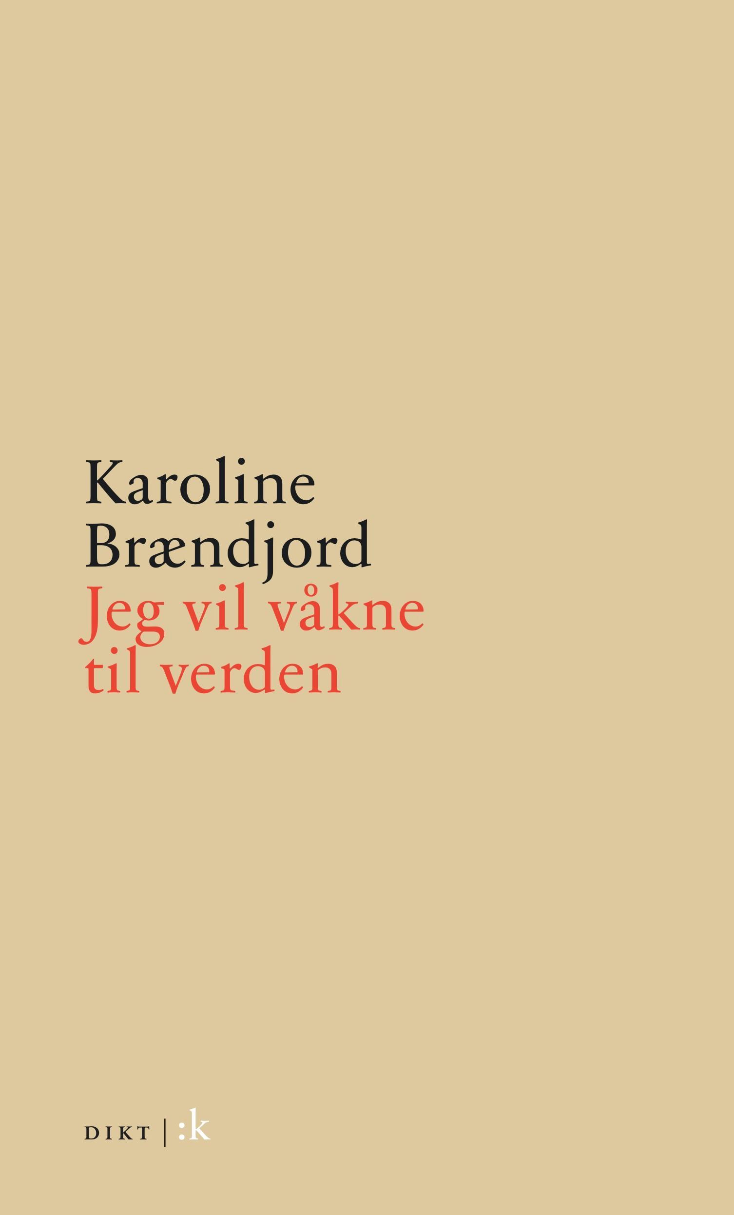 """""""Jeg vil våkne til verden - dikt"""" av Karoline Brændjord"""