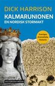 """""""Kalmarunionen - (Sveriges dramatiska historia, #9)"""" av Dick Harrison"""