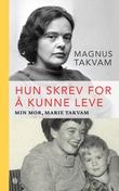 """""""Hun skrev for å kunne leve - min mor, Marie Takvam"""" av Magnus Takvam"""