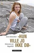 """""""""""Hun ville jo ikke dø"""" - historien om Ragnhild"""" av Siren Henschien"""