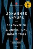 """""""De kommer til å drukne i sine mødres tårer - roman"""" av Johannes Anyuru"""