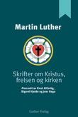 """""""Skrifter om Kristus, frelsen og kirken"""" av Martin Luther"""