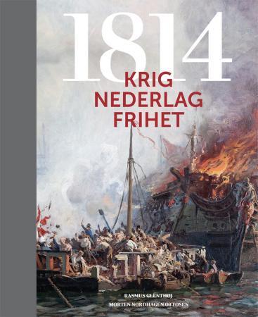 """""""1814 - krig, nederlag og frihet"""" av Rasmus Glenthøj"""