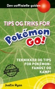 """""""Tips og triks for Pokémon GO-spillere - teknikker og tips for Pokémon-fangst og kamp!"""" av Justin Ryan"""