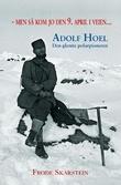 """""""Men så kom jo den 9. april i veien - Adolf Hoel"""" av Frode Skarstein"""