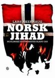 """""""Norsk jihad - muslimske ekstremister blant oss"""" av Lars Akerhaug"""