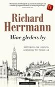 """""""Mine gleders by - historien gjennom London gjennom to tusen år"""" av Richard Herrmann"""