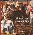 """""""I skarpt trav gjennom 125 år - Det Norske travselskap"""" av John Buer"""
