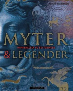 """""""Myter & legender - opprinnelsen og betydningen"""" av Philip Wilkinson"""
