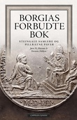 """""""Borgias forbudte bok steingale samlere og pillråtne paver"""" av Jørn H. Hurum"""