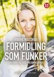 """""""Formidling som funker - din guide til gode presentasjoner"""" av Vibeke Holtskog"""