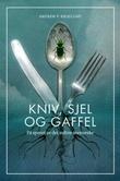 """""""Kniv, sjel og gaffel - på sporet av det sultne menneske"""" av Andrew P. Kroglund"""