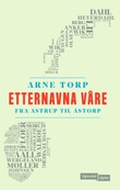 """""""Etternavna våre fra Astrup til Åstorp"""" av Arne Torp"""